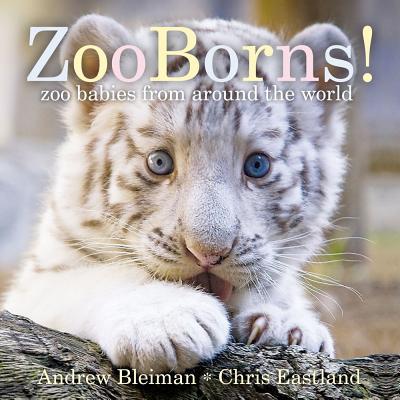 Zooborns! By Bleiman, Andrew/ Eastland, Chris
